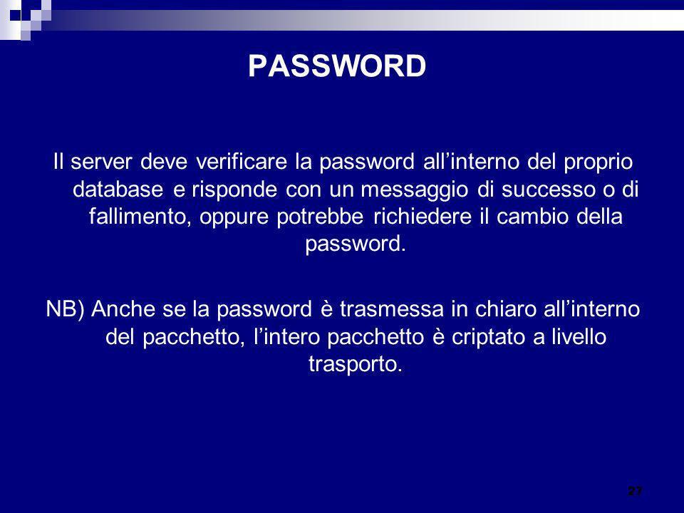 PASSWORD Il server deve verificare la password allinterno del proprio database e risponde con un messaggio di successo o di fallimento, oppure potrebb