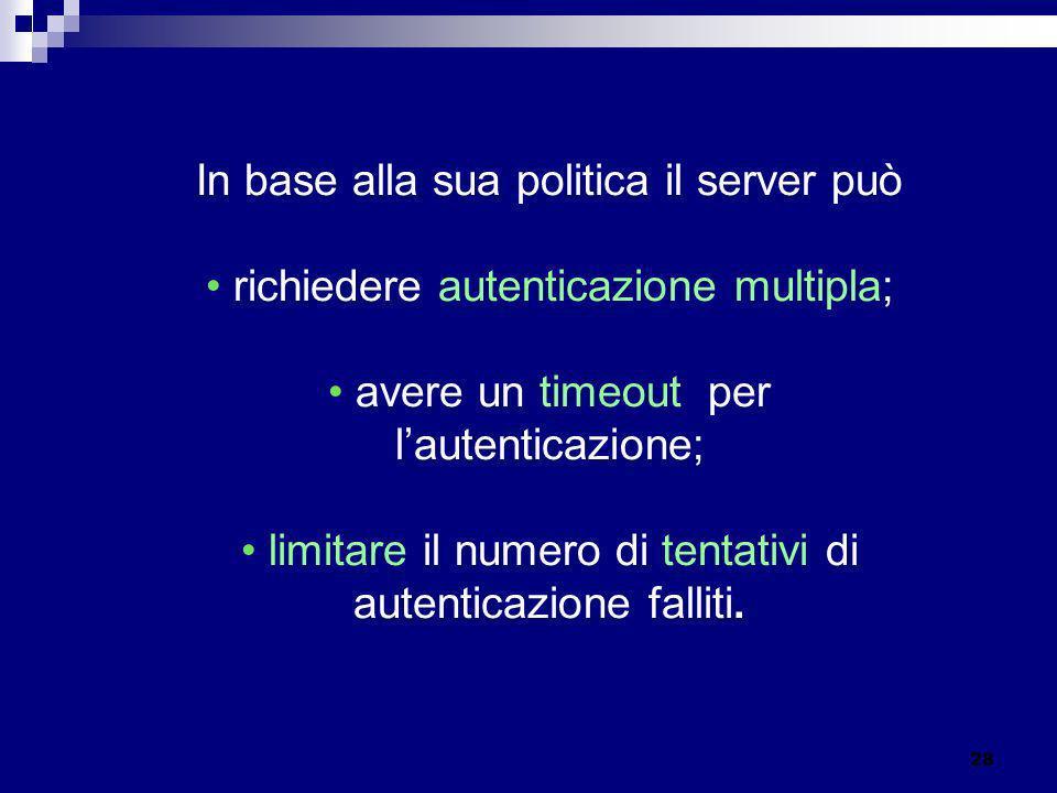 In base alla sua politica il server può richiedere autenticazione multipla; avere un timeout per lautenticazione; limitare il numero di tentativi di a