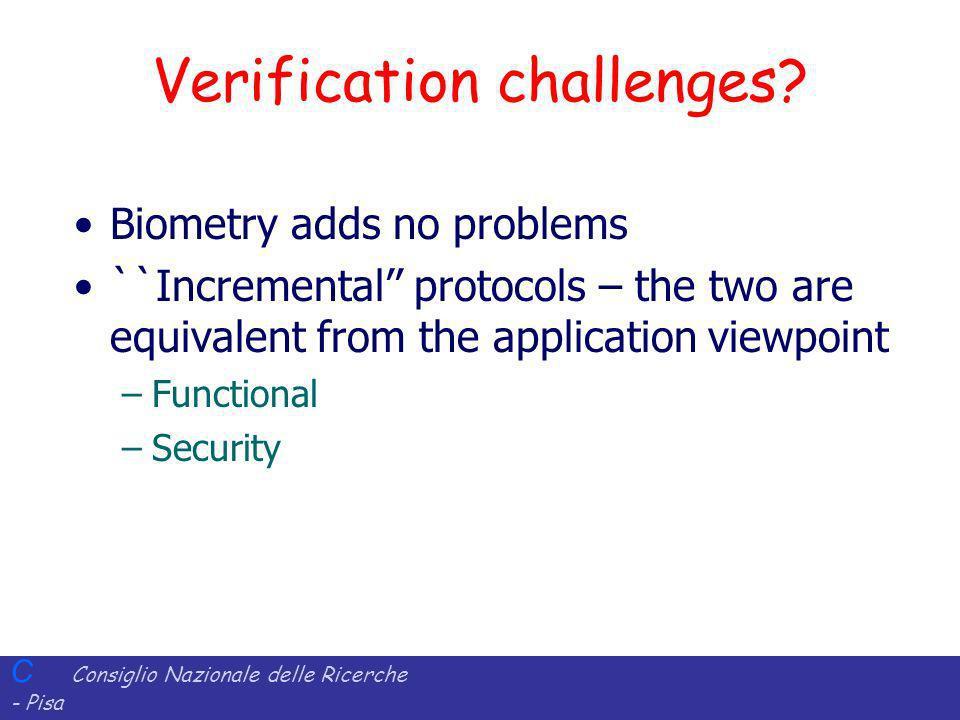 C Consiglio Nazionale delle Ricerche - Pisa Iit Istituto di Informatica e Telematica Verification challenges? Biometry adds no problems ``Incremental