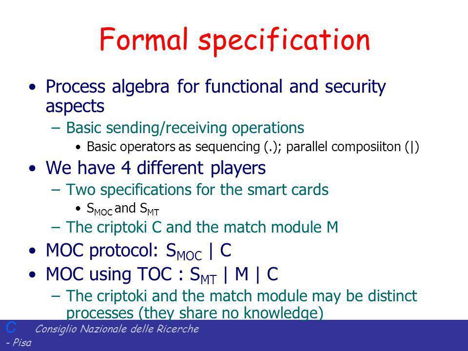 C Consiglio Nazionale delle Ricerche - Pisa Iit Istituto di Informatica e Telematica Formal specification Process algebra for functional and security