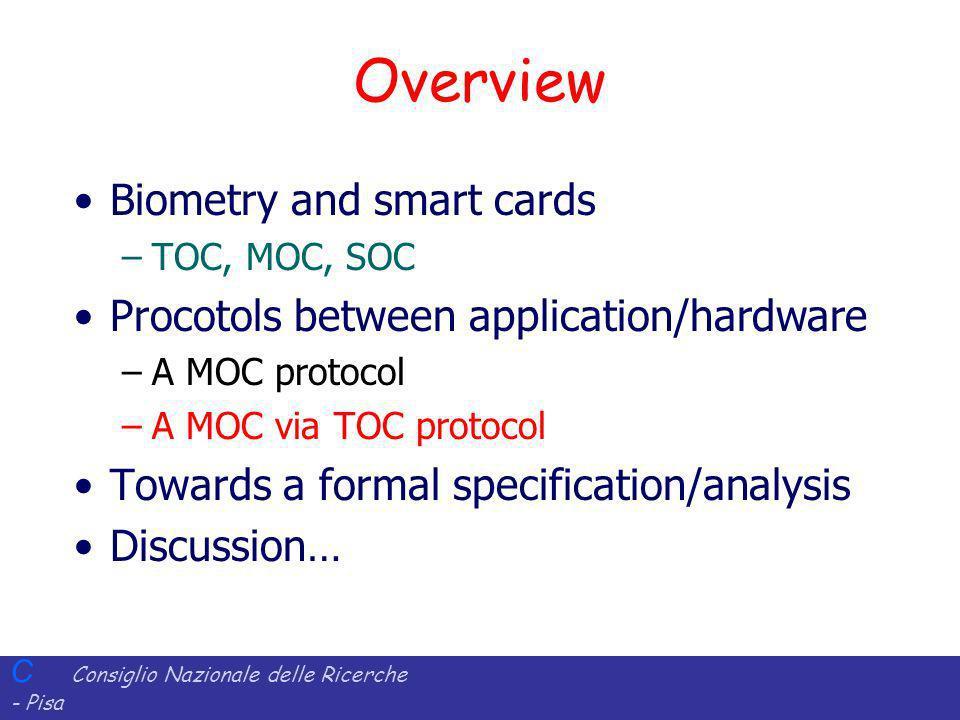 C Consiglio Nazionale delle Ricerche - Pisa Iit Istituto di Informatica e Telematica Overview Biometry and smart cards –TOC, MOC, SOC Procotols betwee