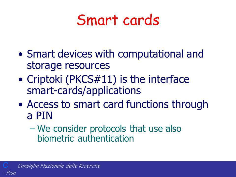 C Consiglio Nazionale delle Ricerche - Pisa Iit Istituto di Informatica e Telematica Smart cards Smart devices with computational and storage resource