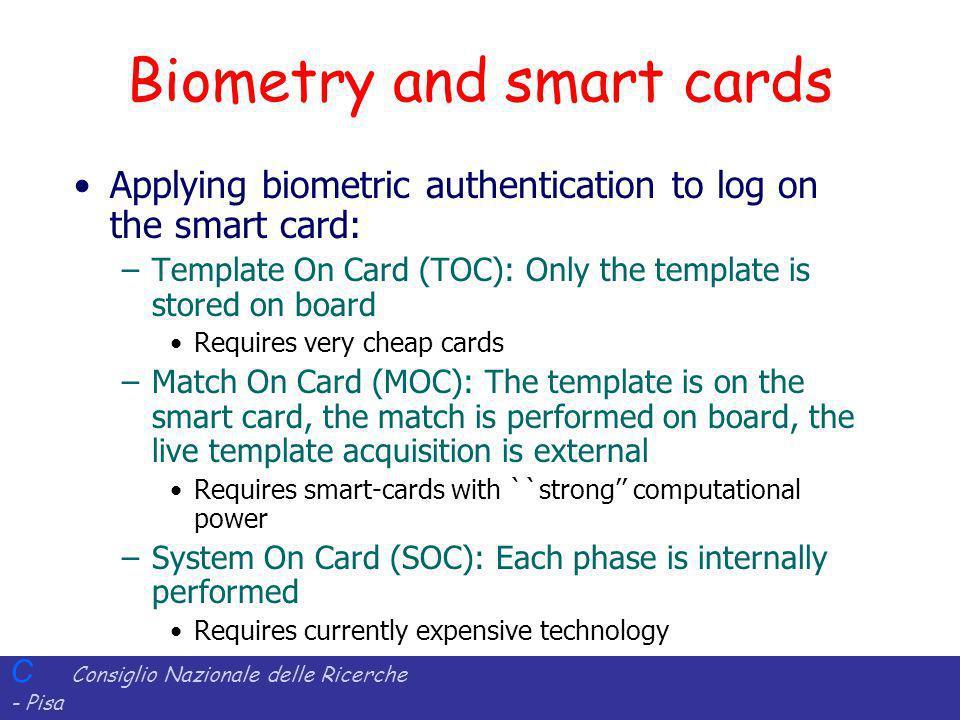 C Consiglio Nazionale delle Ricerche - Pisa Iit Istituto di Informatica e Telematica Biometry and smart cards Applying biometric authentication to log