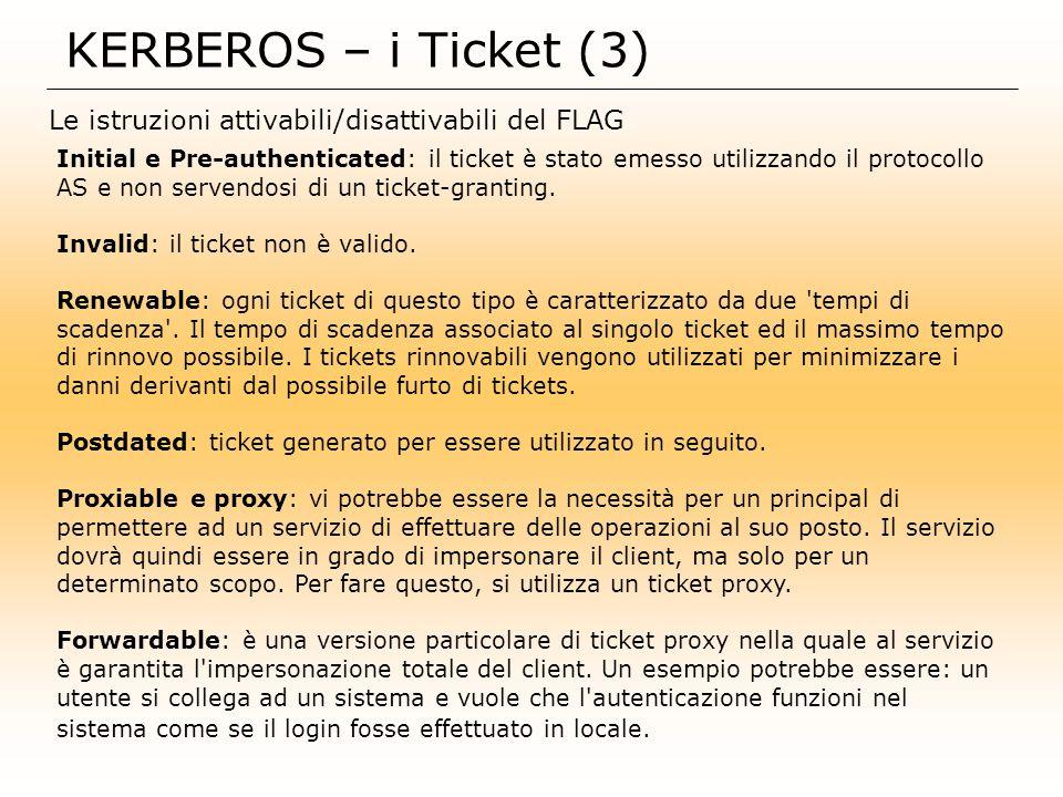 KERBEROS – i Ticket (3) Le istruzioni attivabili/disattivabili del FLAG Initial e Pre-authenticated: il ticket è stato emesso utilizzando il protocoll