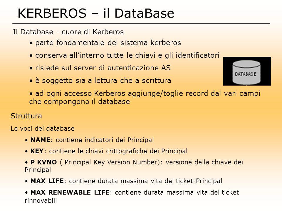 KERBEROS – il DataBase Il Database - cuore di Kerberos parte fondamentale del sistema kerberos conserva allinterno tutte le chiavi e gli identificator