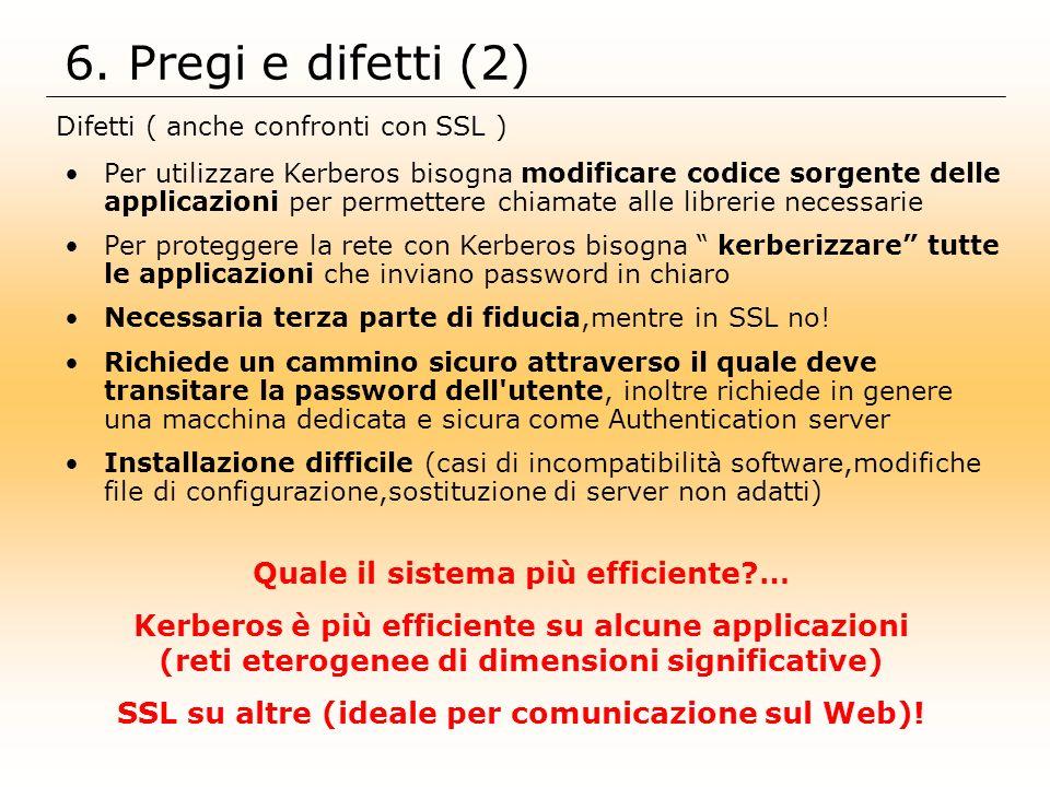 6. Pregi e difetti (2) Difetti ( anche confronti con SSL ) Per utilizzare Kerberos bisogna modificare codice sorgente delle applicazioni per permetter