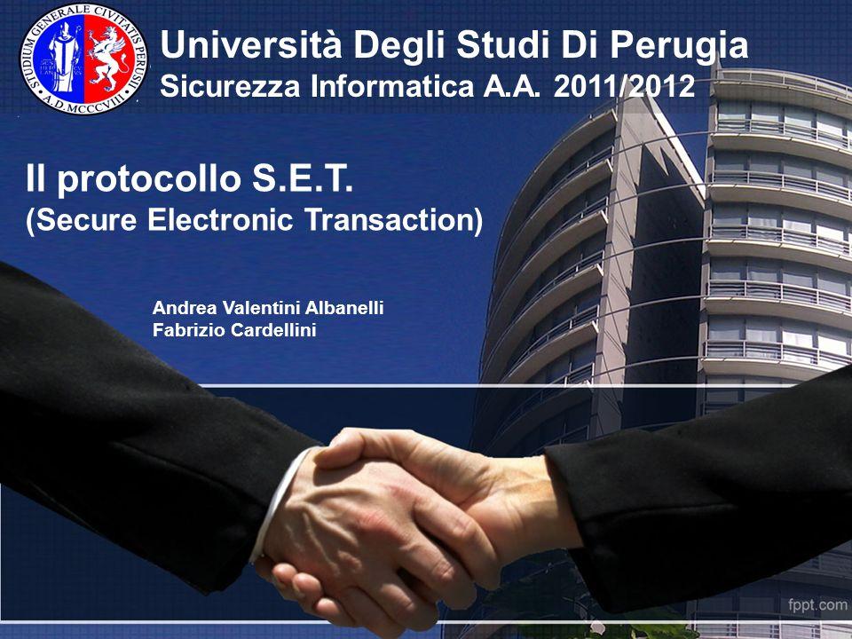Il protocollo S.E.T. (Secure Electronic Transaction) Andrea Valentini Albanelli Fabrizio Cardellini Università Degli Studi Di Perugia Sicurezza Inform
