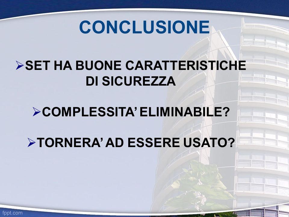 CONCLUSIONE SET HA BUONE CARATTERISTICHE DI SICUREZZA COMPLESSITA ELIMINABILE? TORNERA AD ESSERE USATO?