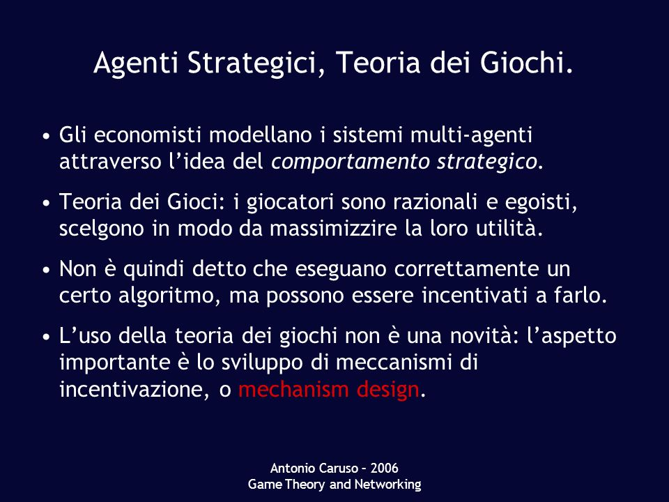 Antonio Caruso – 2006 Game Theory and Networking Agenti Strategici, Teoria dei Giochi.