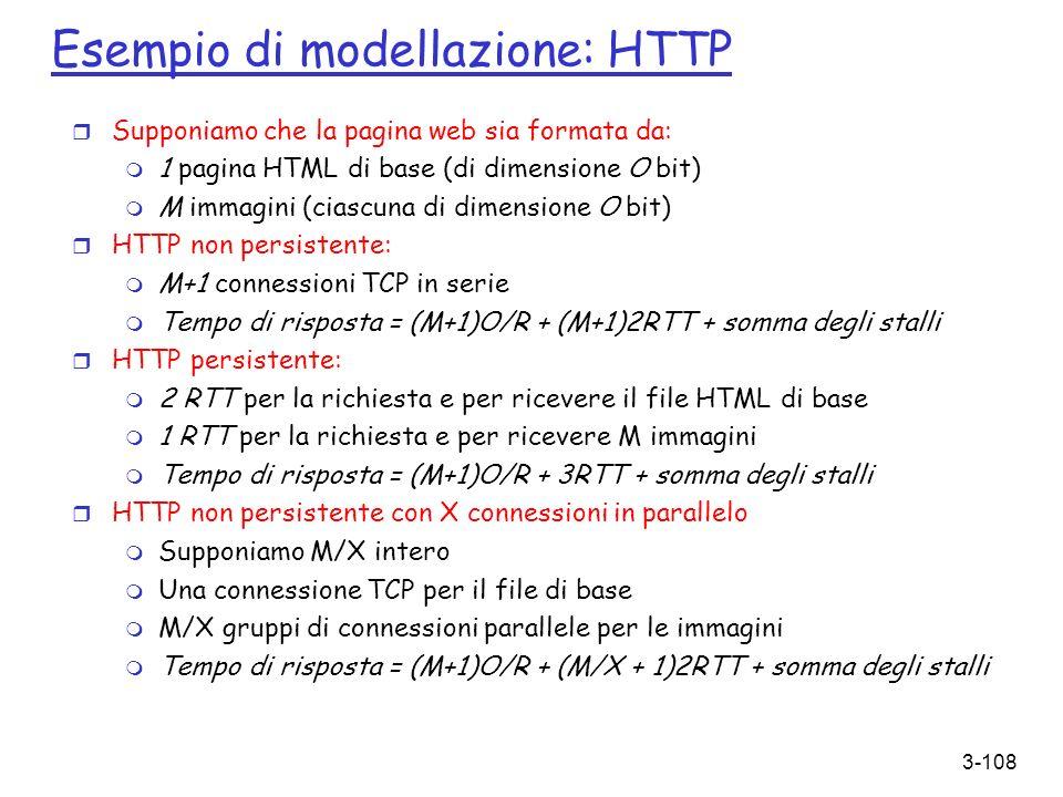 3-108 Esempio di modellazione: HTTP r Supponiamo che la pagina web sia formata da: m 1 pagina HTML di base (di dimensione O bit) m M immagini (ciascun