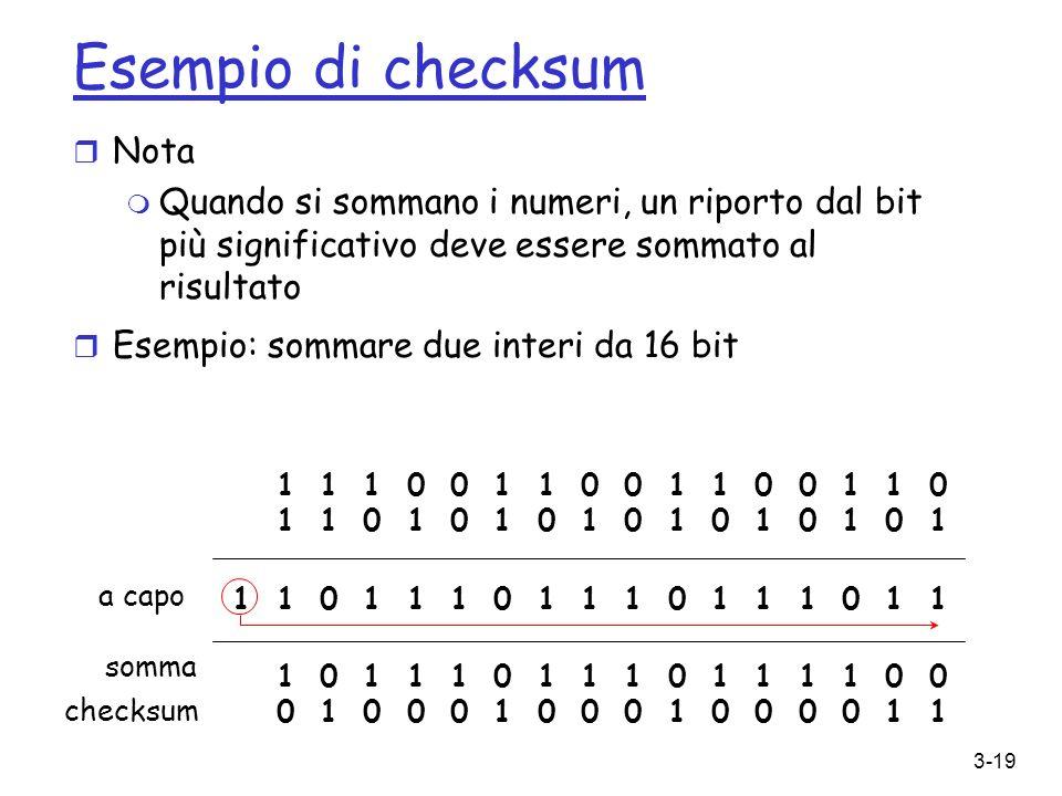 3-19 Esempio di checksum r Nota m Quando si sommano i numeri, un riporto dal bit più significativo deve essere sommato al risultato r Esempio: sommare