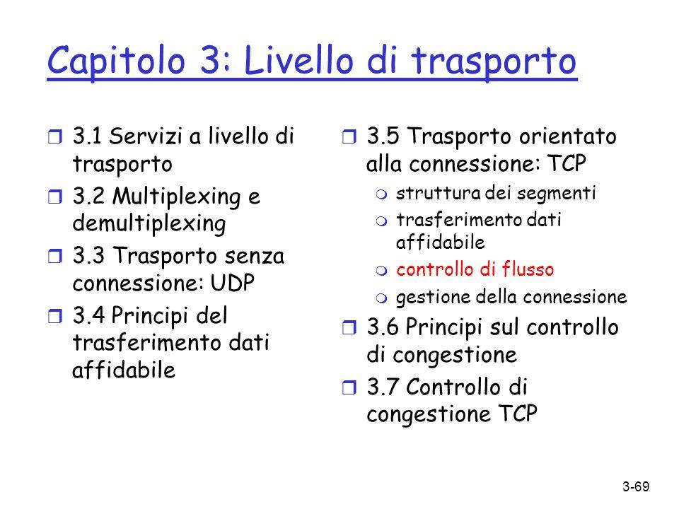 3-69 Capitolo 3: Livello di trasporto r 3.5 Trasporto orientato alla connessione: TCP m struttura dei segmenti m trasferimento dati affidabile m contr