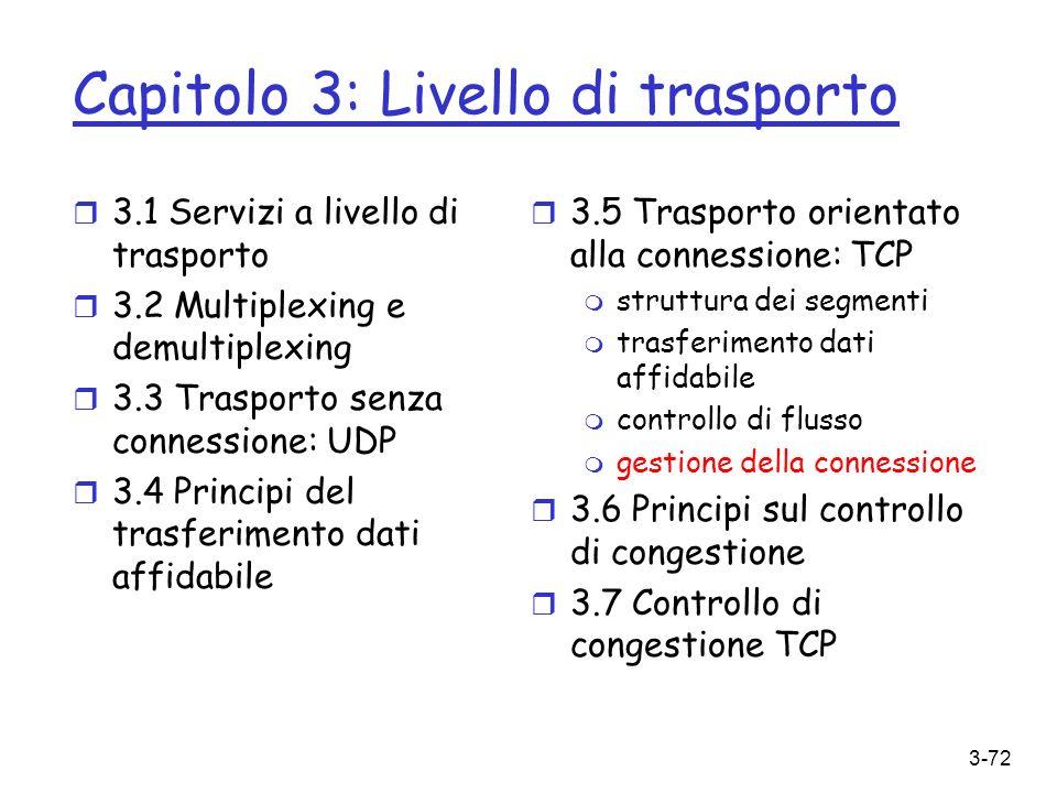 3-72 Capitolo 3: Livello di trasporto r 3.1 Servizi a livello di trasporto r 3.2 Multiplexing e demultiplexing r 3.3 Trasporto senza connessione: UDP