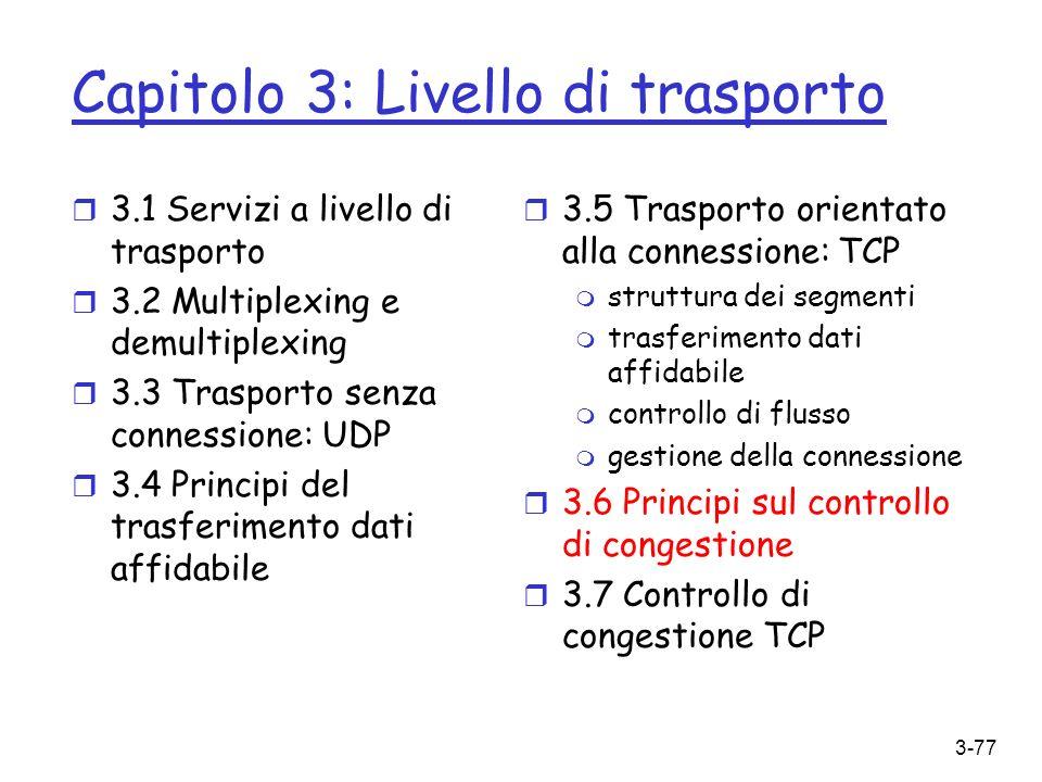 3-77 Capitolo 3: Livello di trasporto r 3.1 Servizi a livello di trasporto r 3.2 Multiplexing e demultiplexing r 3.3 Trasporto senza connessione: UDP