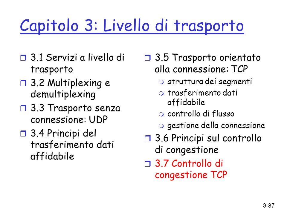 3-87 Capitolo 3: Livello di trasporto r 3.1 Servizi a livello di trasporto r 3.2 Multiplexing e demultiplexing r 3.3 Trasporto senza connessione: UDP