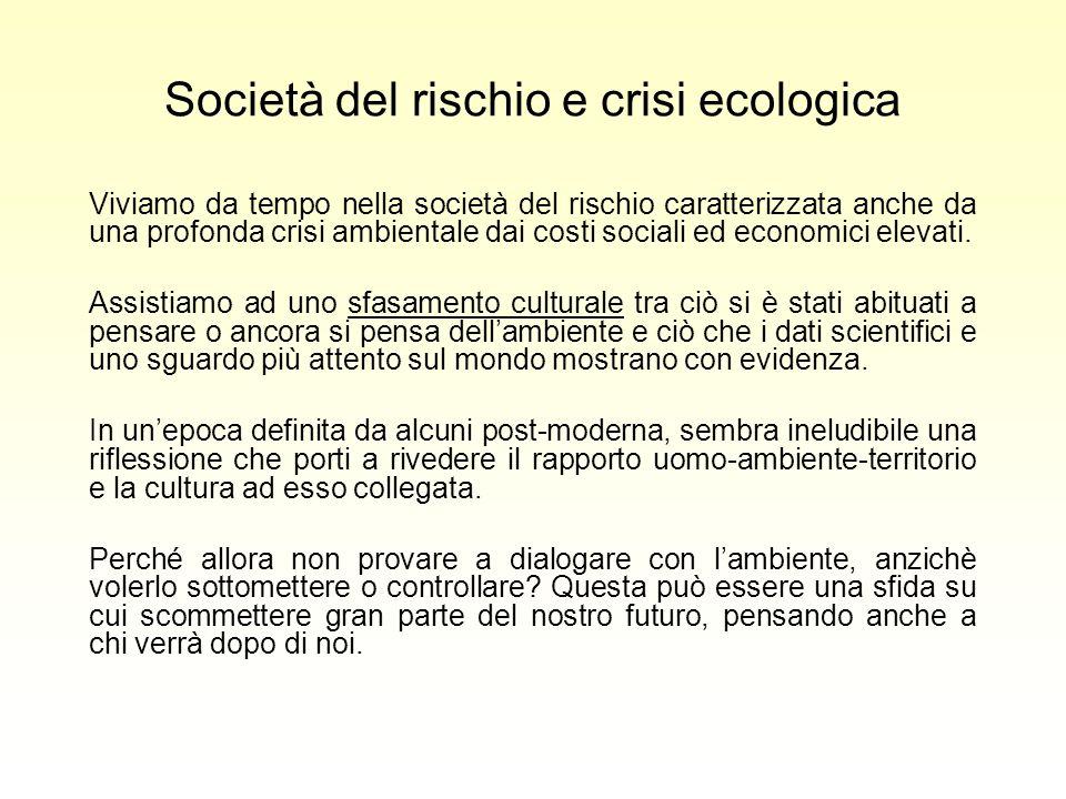 Società del rischio e crisi ecologica Viviamo da tempo nella società del rischio caratterizzata anche da una profonda crisi ambientale dai costi sociali ed economici elevati.