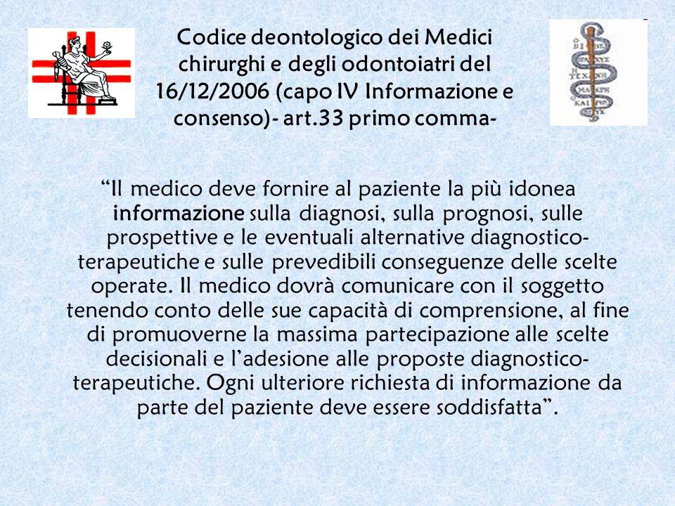 Il medico deve fornire al paziente la più idonea informazione sulla diagnosi, sulla prognosi, sulle prospettive e le eventuali alternative diagnostico