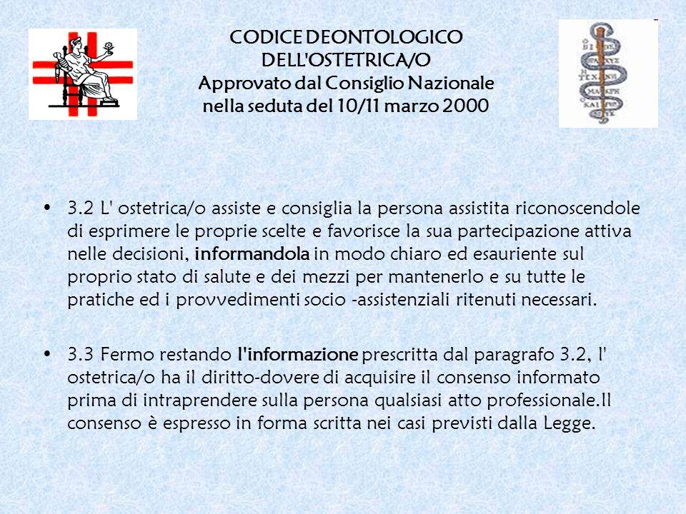 CODICE DEONTOLOGICO DELL'OSTETRICA/O Approvato dal Consiglio Nazionale nella seduta del 10/11 marzo 2000 3.2 L' ostetrica/o assiste e consiglia la per