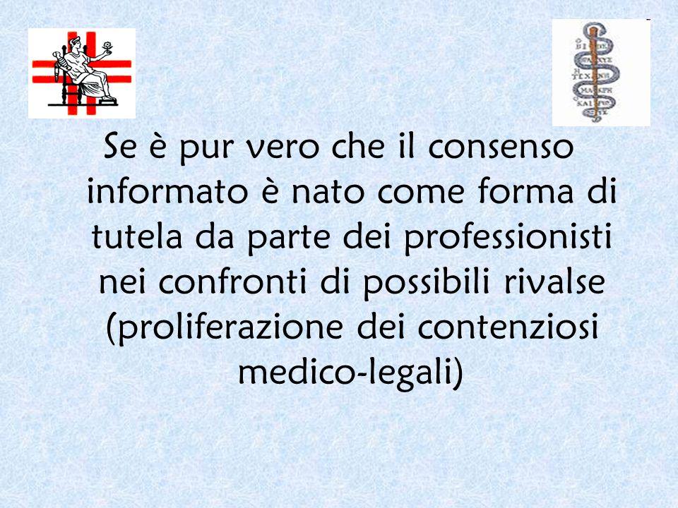 Se è pur vero che il consenso informato è nato come forma di tutela da parte dei professionisti nei confronti di possibili rivalse (proliferazione dei
