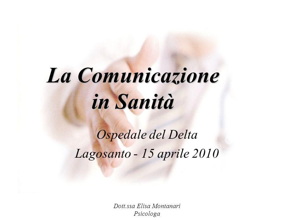 Dott.ssa Elisa Montanari Psicologa La Comunicazione in Sanità Ospedale del Delta Lagosanto - 15 aprile 2010