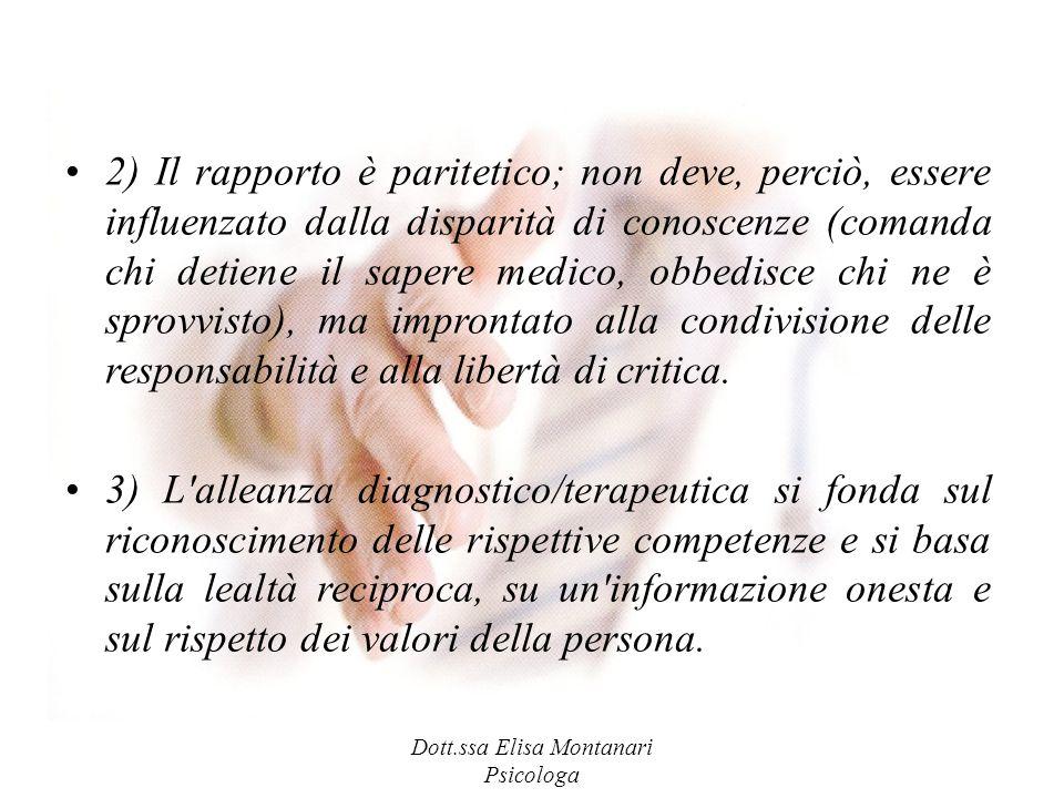 Dott.ssa Elisa Montanari Psicologa 2) Il rapporto è paritetico; non deve, perciò, essere influenzato dalla disparità di conoscenze (comanda chi detien