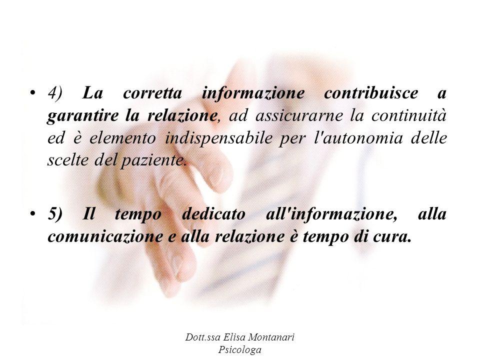 Dott.ssa Elisa Montanari Psicologa 4) La corretta informazione contribuisce a garantire la relazione, ad assicurarne la continuità ed è elemento indis