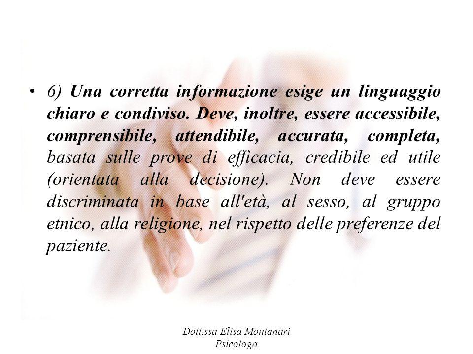 Dott.ssa Elisa Montanari Psicologa 6) Una corretta informazione esige un linguaggio chiaro e condiviso. Deve, inoltre, essere accessibile, comprensibi