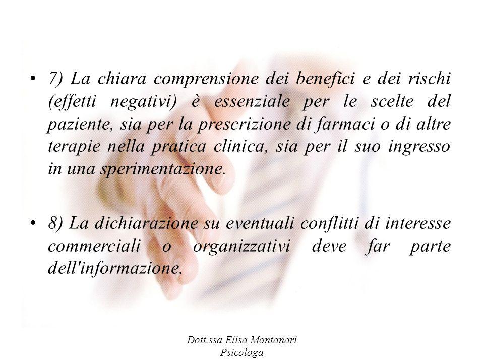 Dott.ssa Elisa Montanari Psicologa 7) La chiara comprensione dei benefici e dei rischi (effetti negativi) è essenziale per le scelte del paziente, sia
