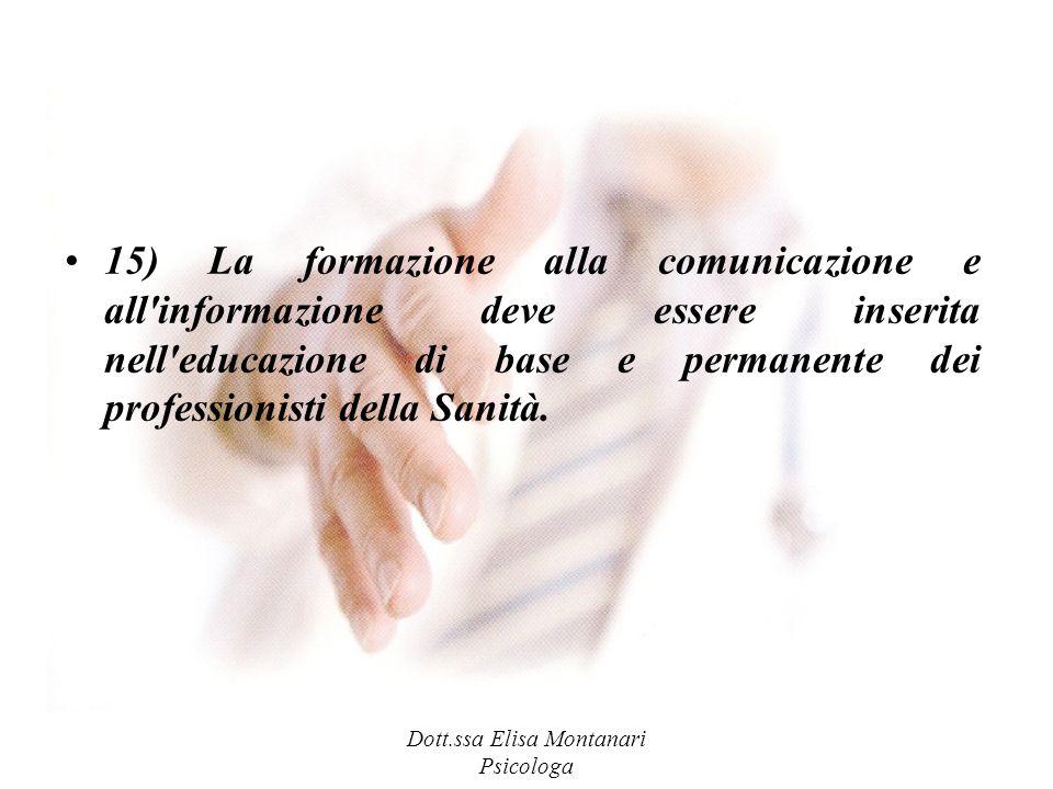 Dott.ssa Elisa Montanari Psicologa 15) La formazione alla comunicazione e all'informazione deve essere inserita nell'educazione di base e permanente d