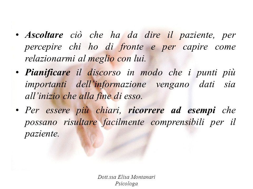 Dott.ssa Elisa Montanari Psicologa Ascoltare ciò che ha da dire il paziente, per percepire chi ho di fronte e per capire come relazionarmi al meglio c