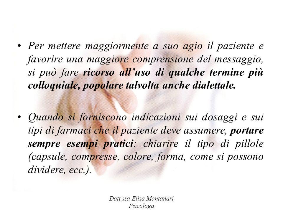 Dott.ssa Elisa Montanari Psicologa Per mettere maggiormente a suo agio il paziente e favorire una maggiore comprensione del messaggio, si può fare ric