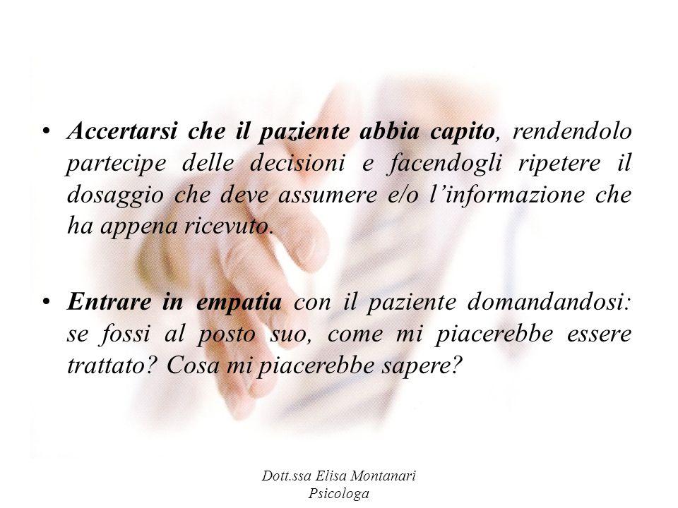 Dott.ssa Elisa Montanari Psicologa Accertarsi che il paziente abbia capito, rendendolo partecipe delle decisioni e facendogli ripetere il dosaggio che