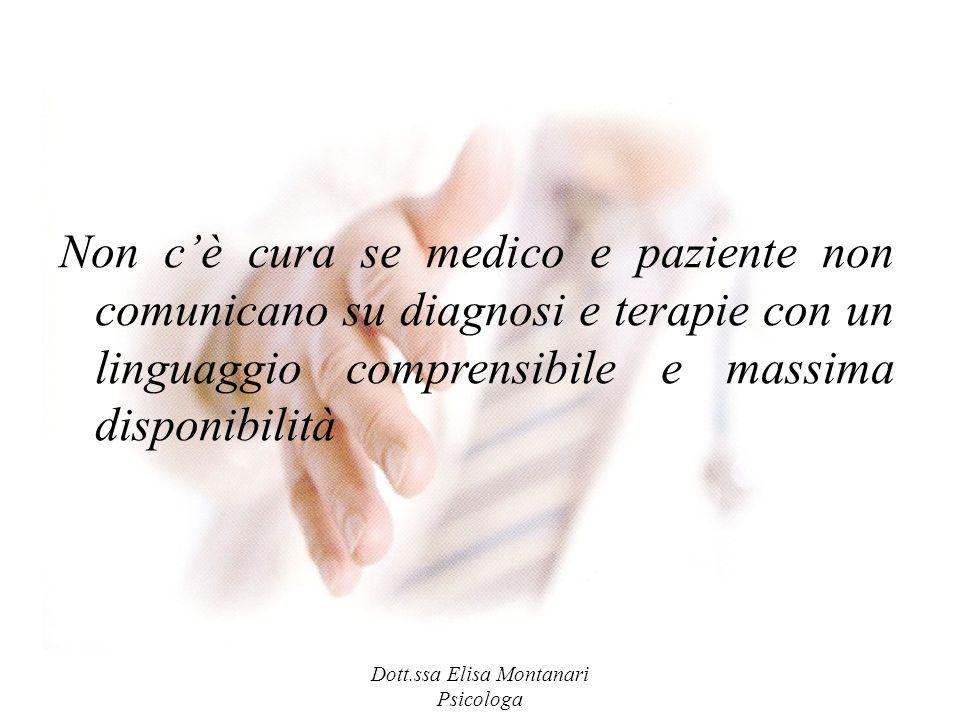 Dott.ssa Elisa Montanari Psicologa Non cè cura se medico e paziente non comunicano su diagnosi e terapie con un linguaggio comprensibile e massima dis