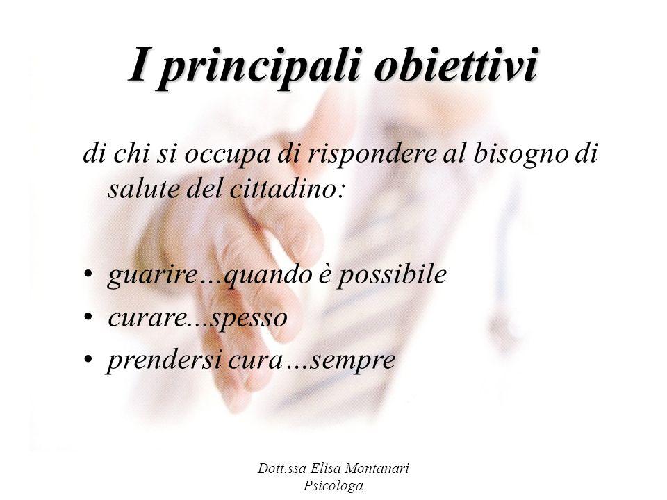Dott.ssa Elisa Montanari Psicologa di chi si occupa di rispondere al bisogno di salute del cittadino: guarire…quando è possibile curare...spesso prend
