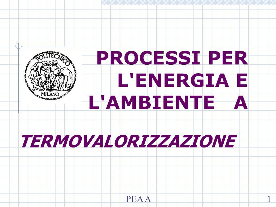 PROCESSI PER L'ENERGIA E L'AMBIENTE A PEA A1 TERMOVALORIZZAZIONE