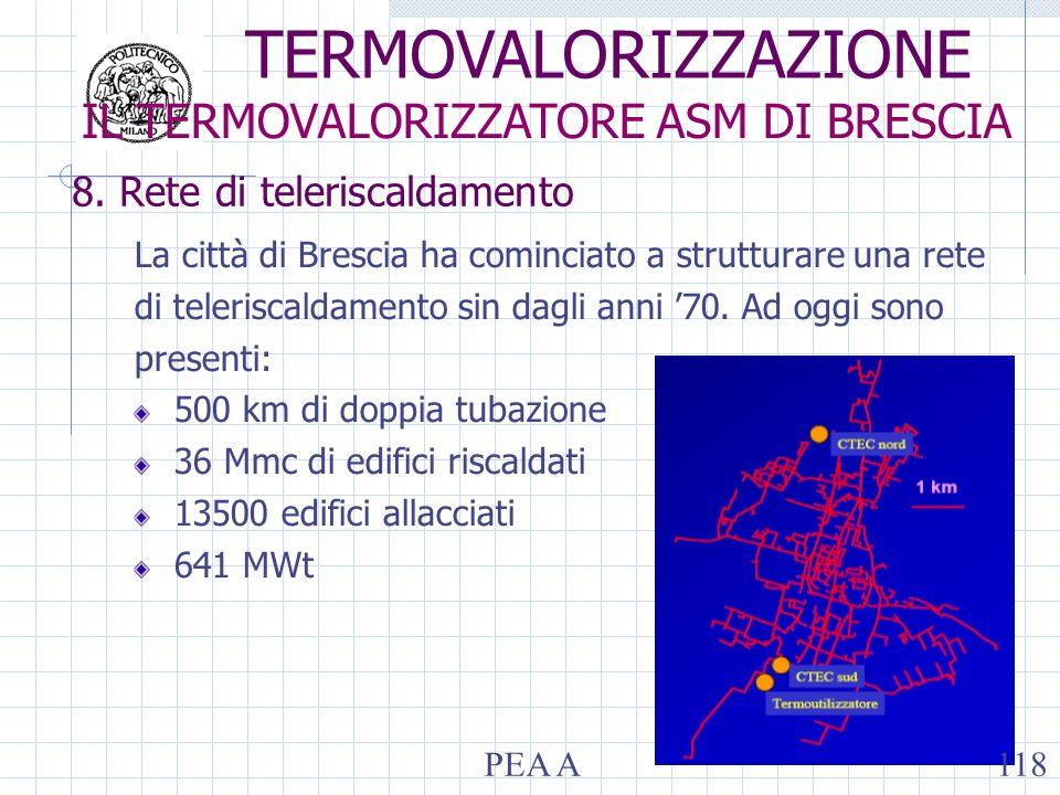 8. Rete di teleriscaldamento La città di Brescia ha cominciato a strutturare una rete di teleriscaldamento sin dagli anni 70. Ad oggi sono presenti: 5