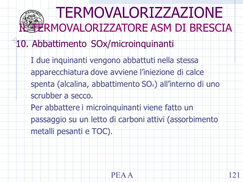 10. Abbattimento SOx/microinquinanti I due inquinanti vengono abbattuti nella stessa apparecchiatura dove avviene liniezione di calce spenta (alcalina