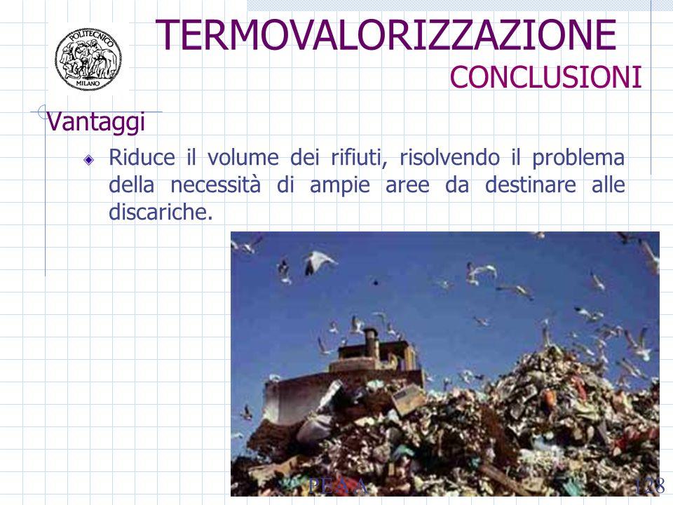 Vantaggi Riduce il volume dei rifiuti, risolvendo il problema della necessità di ampie aree da destinare alle discariche. TERMOVALORIZZAZIONE CONCLUSI