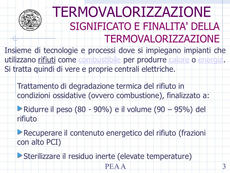 PEA A3 TERMOVALORIZZAZIONE SIGNIFICATO E FINALITA' DELLA TERMOVALORIZZAZIONE Trattamento di degradazione termica del rifiuto in condizioni ossidative