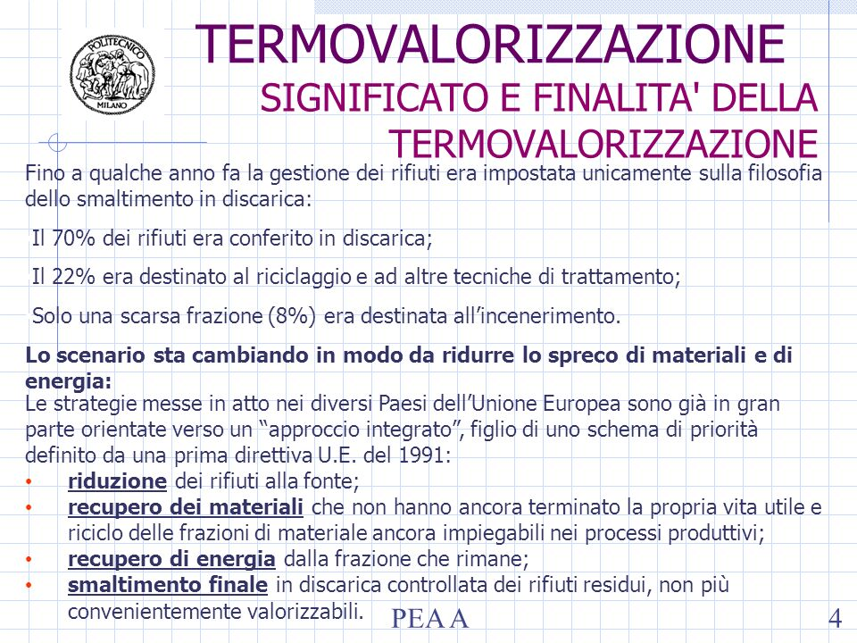 PEA A4 TERMOVALORIZZAZIONE SIGNIFICATO E FINALITA' DELLA TERMOVALORIZZAZIONE Fino a qualche anno fa la gestione dei rifiuti era impostata unicamente s