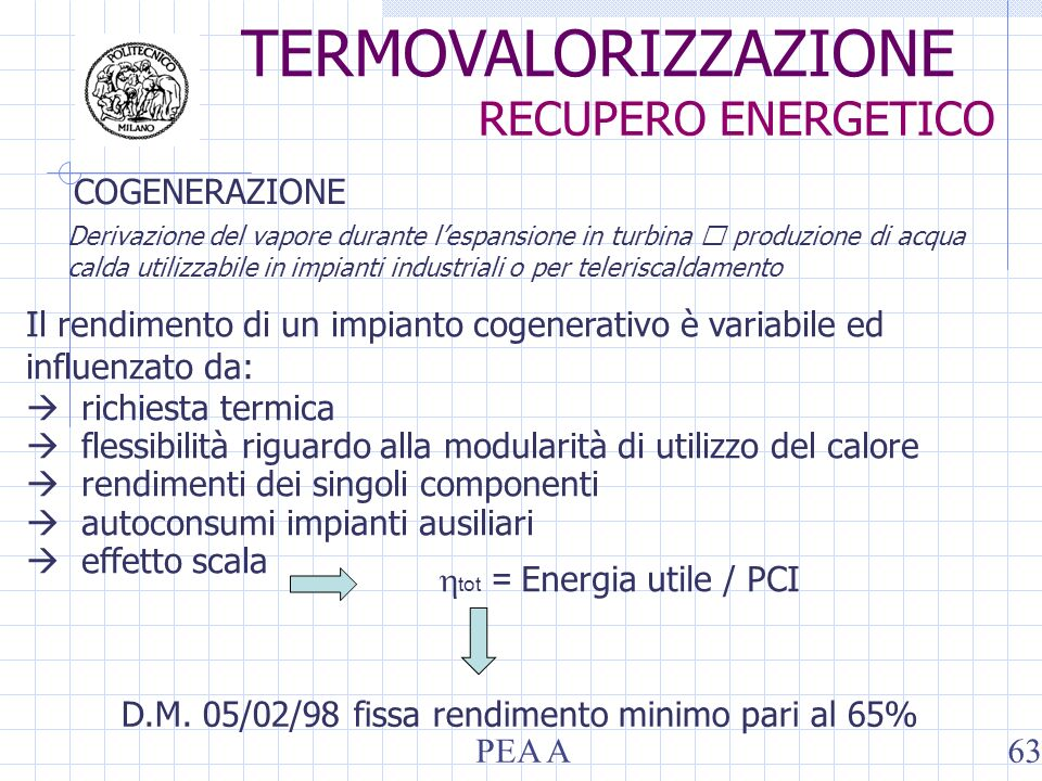 COGENERAZIONE Derivazione del vapore durante lespansione in turbina produzione di acqua calda utilizzabile in impianti industriali o per teleriscaldamento D.M.