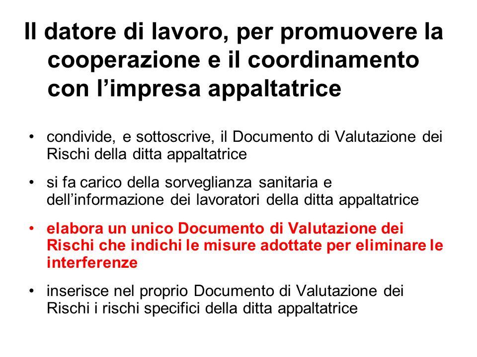 Il datore di lavoro, per promuovere la cooperazione e il coordinamento con limpresa appaltatrice condivide, e sottoscrive, il Documento di Valutazione