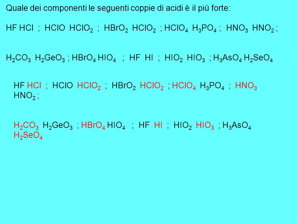 Quale dei componenti le seguenti coppie di acidi è il più forte: HF HCl ; HClO HClO 2 ; HBrO 2 HClO 2 ; HClO 4 H 3 PO 4 ; HNO 3 HNO 2 ; H 2 CO 3 H 2 G