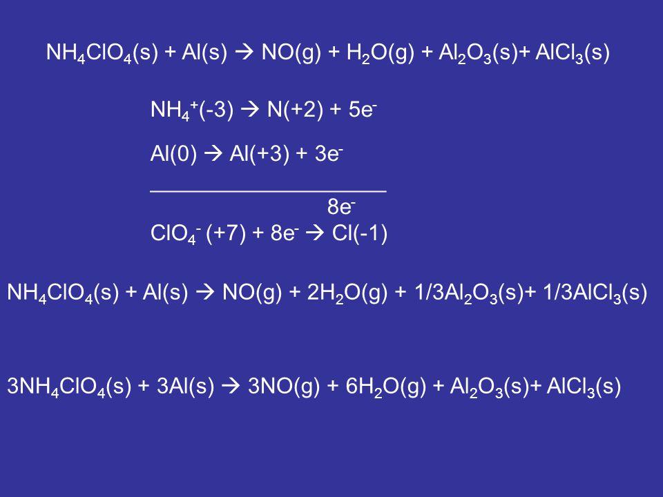 NH 4 ClO 4 (s) + Al(s) NO(g) + H 2 O(g) + Al 2 O 3 (s)+ AlCl 3 (s) 3NH 4 ClO 4 (s) + 3Al(s) 3NO(g) + 6H 2 O(g) + Al 2 O 3 (s)+ AlCl 3 (s) NH 4 + (-3)