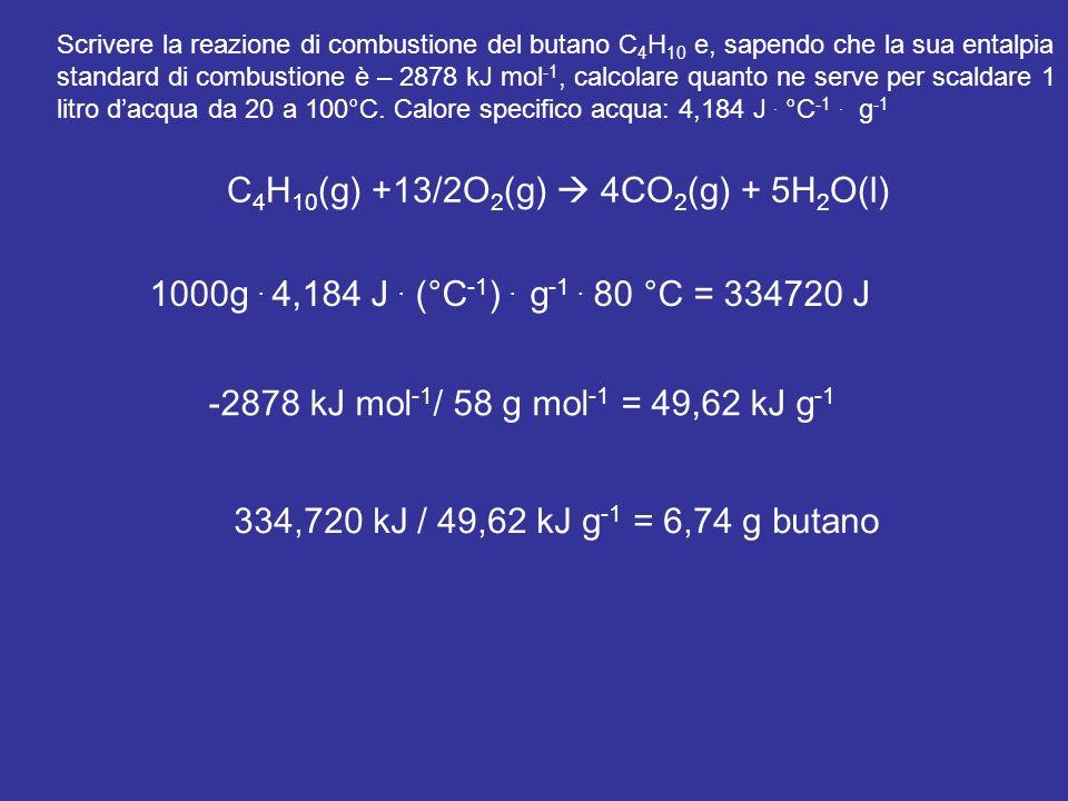 C 4 H 10 (g) +13/2O 2 (g) 4CO 2 (g) + 5H 2 O(l) Scrivere la reazione di combustione del butano C 4 H 10 e, sapendo che la sua entalpia standard di com