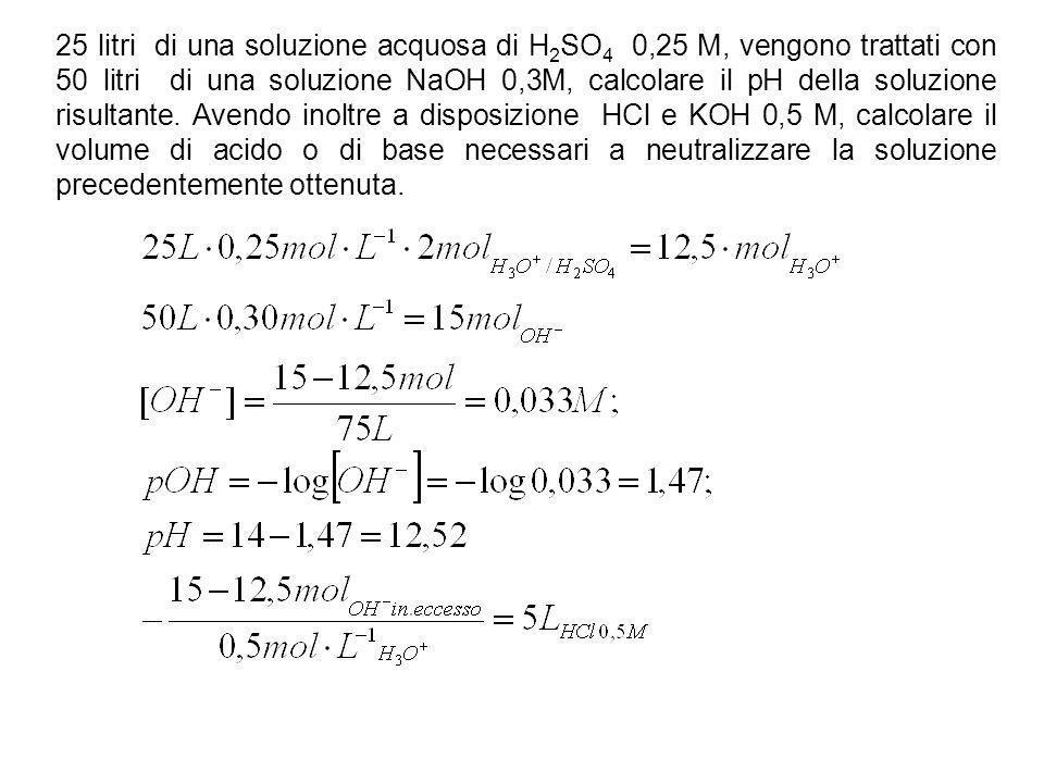 25 litri di una soluzione acquosa di H 2 SO 4 0,25 M, vengono trattati con 50 litri di una soluzione NaOH 0,3M, calcolare il pH della soluzione risult
