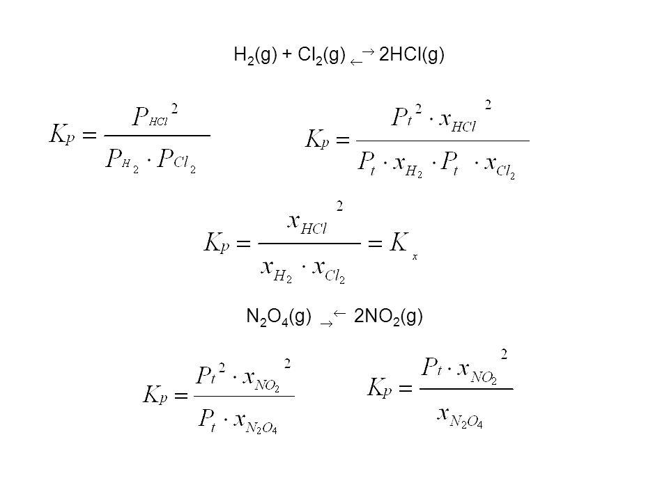 N 2 O 4 (g) 2NO 2 (g) H 2 (g) + Cl 2 (g) 2HCl(g)