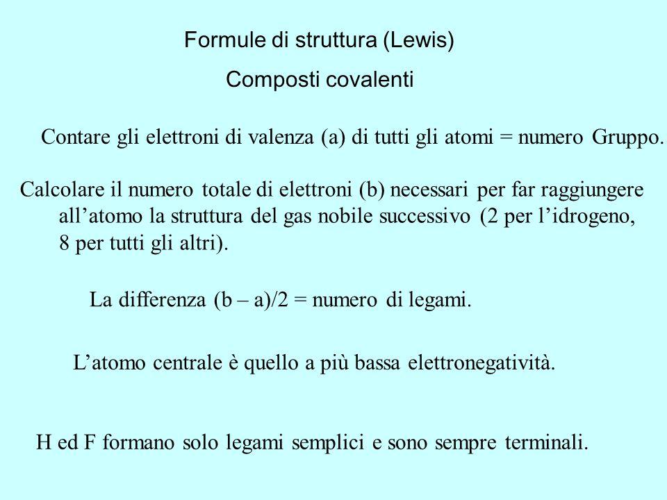Formule di struttura (Lewis) Composti covalenti H ed F formano solo legami semplici e sono sempre terminali. Contare gli elettroni di valenza (a) di t