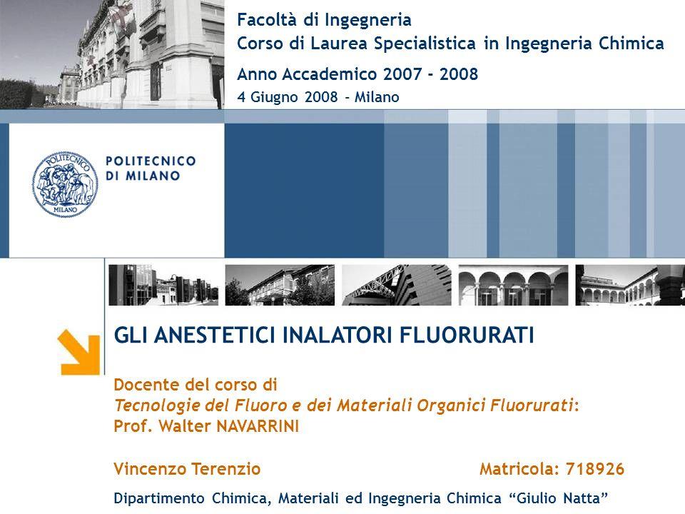 GLI ANESTETICI INALATORI FLUORURATI Docente del corso di Tecnologie del Fluoro e dei Materiali Organici Fluorurati: Prof. Walter NAVARRINI Vincenzo Te
