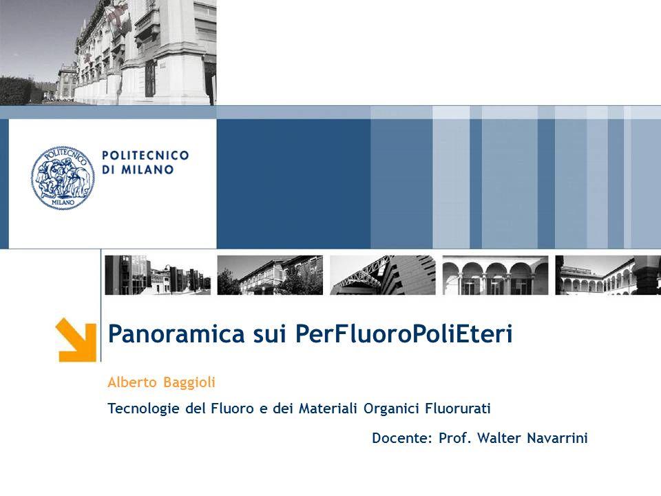 Panoramica sui PerFluoroPoliEteri Alberto Baggioli Tecnologie del Fluoro e dei Materiali Organici Fluorurati Docente: Prof. Walter Navarrini